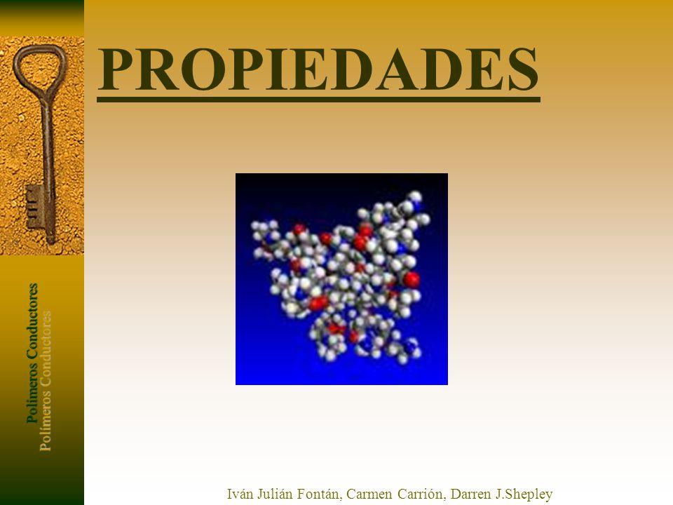Polímeros Conductores Iván Julián Fontán, Carmen Carrión, Darren J.Shepley PROPIEDADES