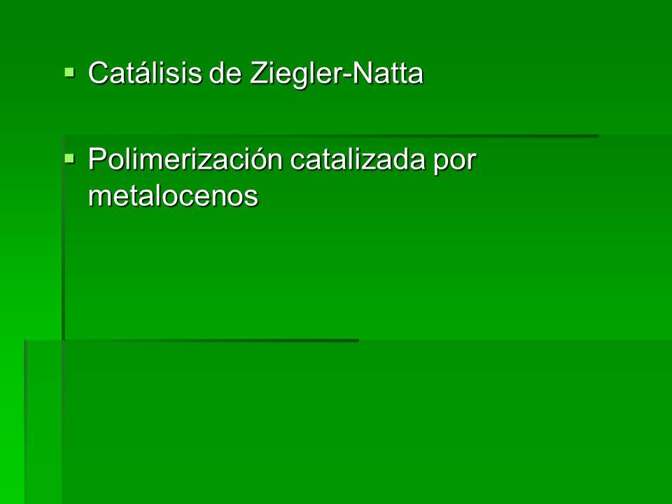 Catálisis de Ziegler-Natta Catálisis de Ziegler-Natta Polimerización catalizada por metalocenos Polimerización catalizada por metalocenos