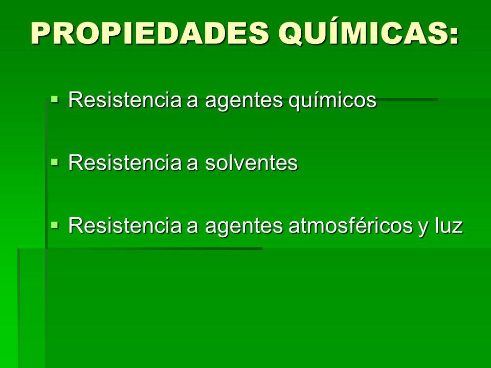 PROPIEDADES QUÍMICAS: Resistencia a agentes químicos Resistencia a agentes químicos Resistencia a solventes Resistencia a solventes Resistencia a agen