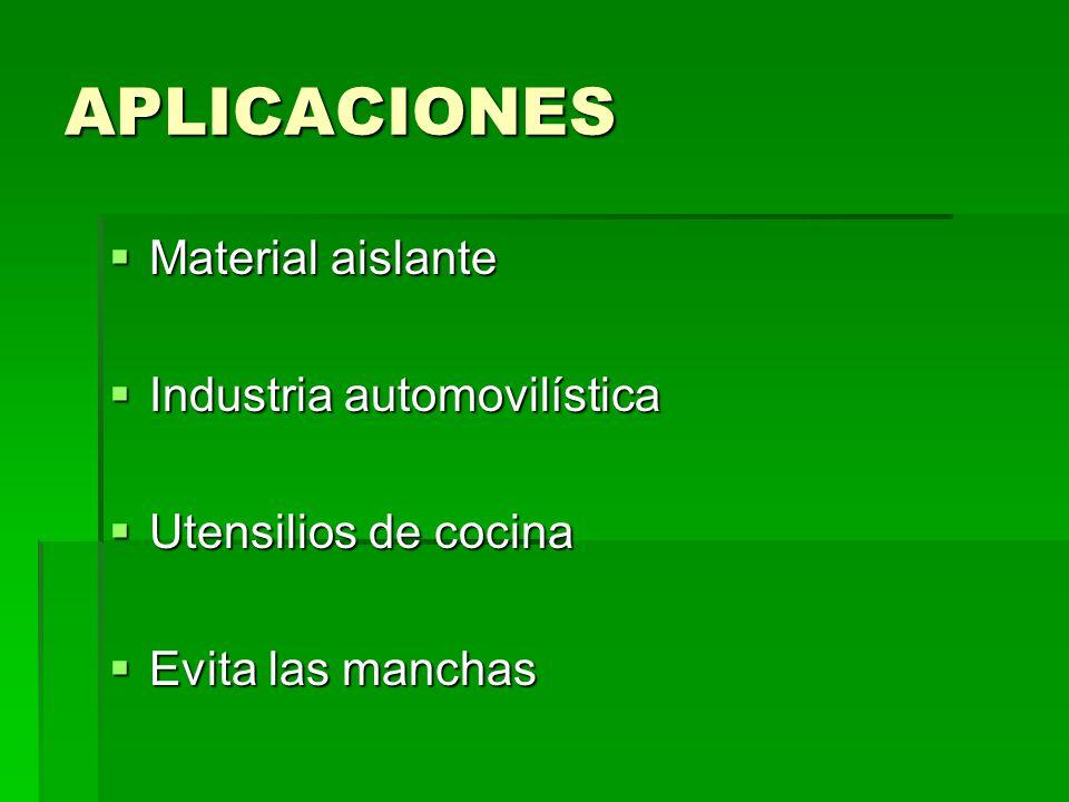 APLICACIONES Material aislante Material aislante Industria automovilística Industria automovilística Utensilios de cocina Utensilios de cocina Evita l