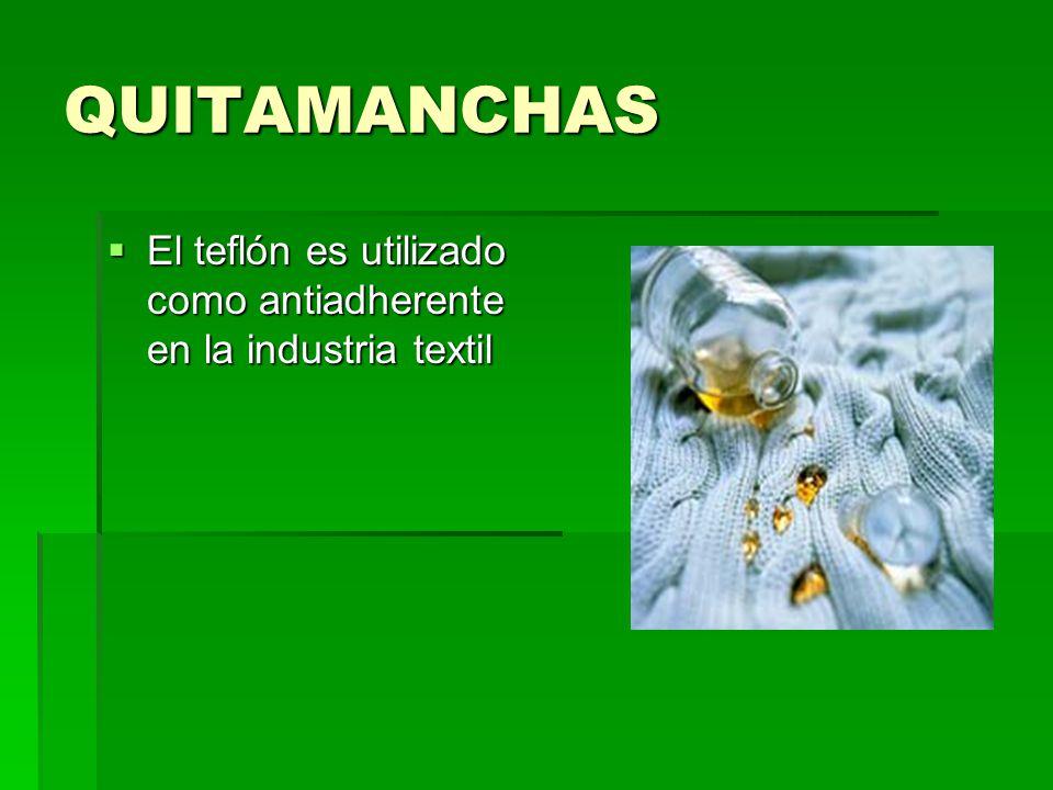 QUITAMANCHAS El teflón es utilizado como antiadherente en la industria textil El teflón es utilizado como antiadherente en la industria textil