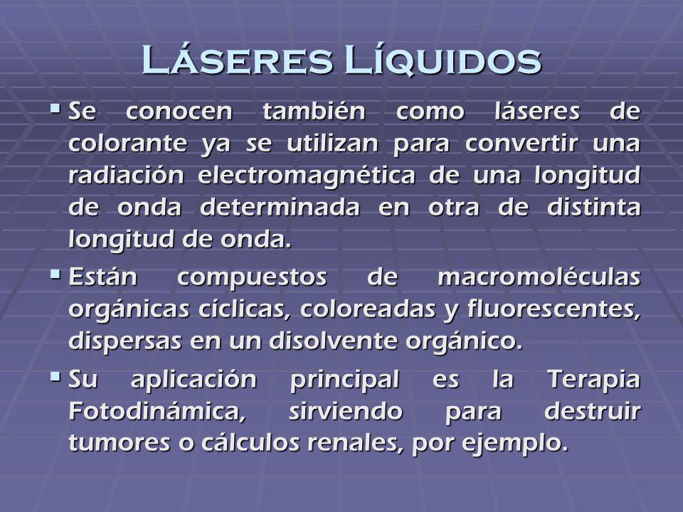 Láseres Líquidos Se conocen también como láseres de colorante ya se utilizan para convertir una radiación electromagnética de una longitud de onda det