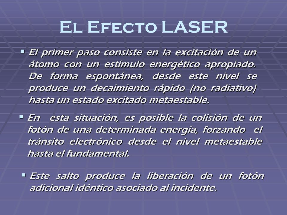 El Efecto LASER El primer paso consiste en la excitación de un átomo con un estímulo energético apropiado. De forma espontánea, desde este nivel se pr