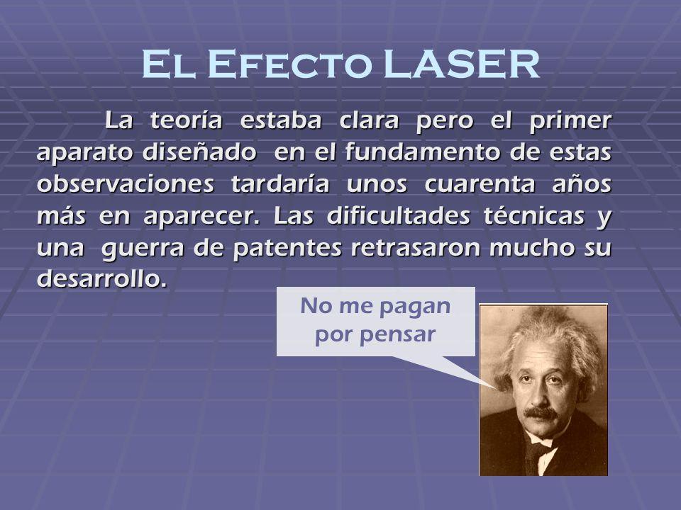 El Efecto LASER La teoría estaba clara pero el primer aparato diseñado en el fundamento de estas observaciones tardaría unos cuarenta años más en apar