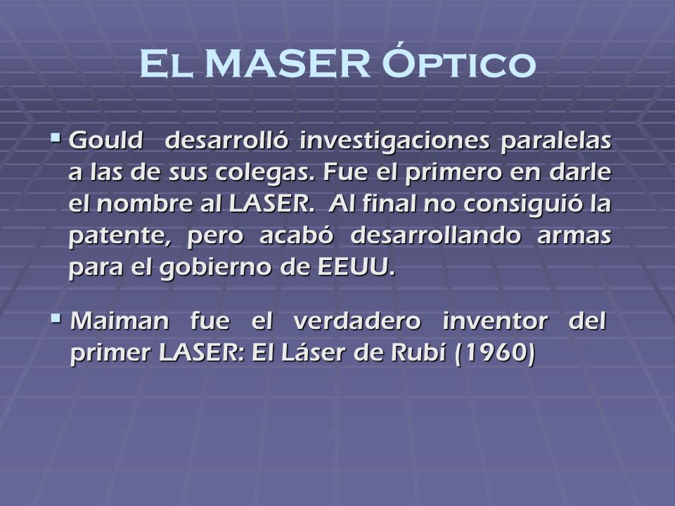 El MASER Óptico Gould desarrolló investigaciones paralelas a las de sus colegas. Fue el primero en darle el nombre al LASER. Al final no consiguió la