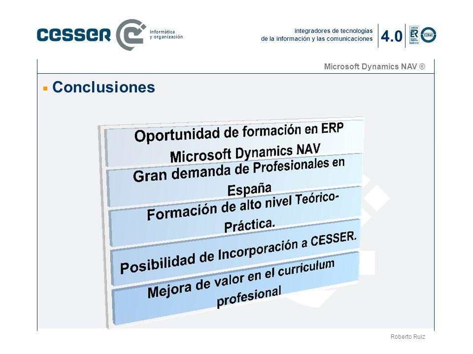 integradores de tecnologías de la información y las comunicaciones informática y organización Microsoft Dynamics NAV ® Conclusiones Roberto Ruiz 4.0