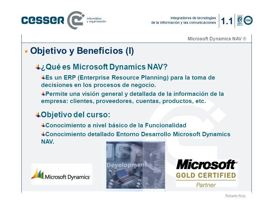 integradores de tecnologías de la información y las comunicaciones informática y organización Microsoft Dynamics NAV ® Objetivo y Beneficios (I) Roberto Ruiz.