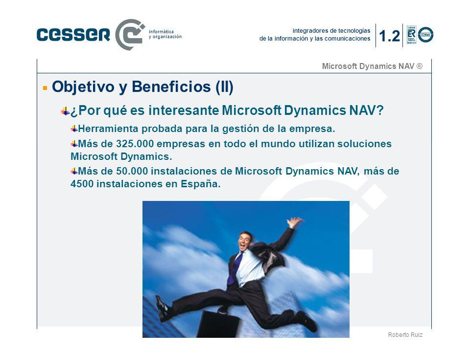 integradores de tecnologías de la información y las comunicaciones informática y organización Microsoft Dynamics NAV ® Objetivo y Beneficios (II) Roberto Ruiz ¿Por qué es interesante Microsoft Dynamics NAV.