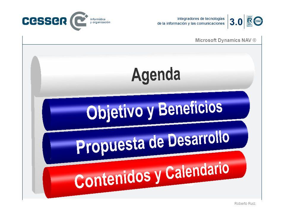 integradores de tecnologías de la información y las comunicaciones informática y organización 3.0 Microsoft Dynamics NAV ® Roberto Ruiz.