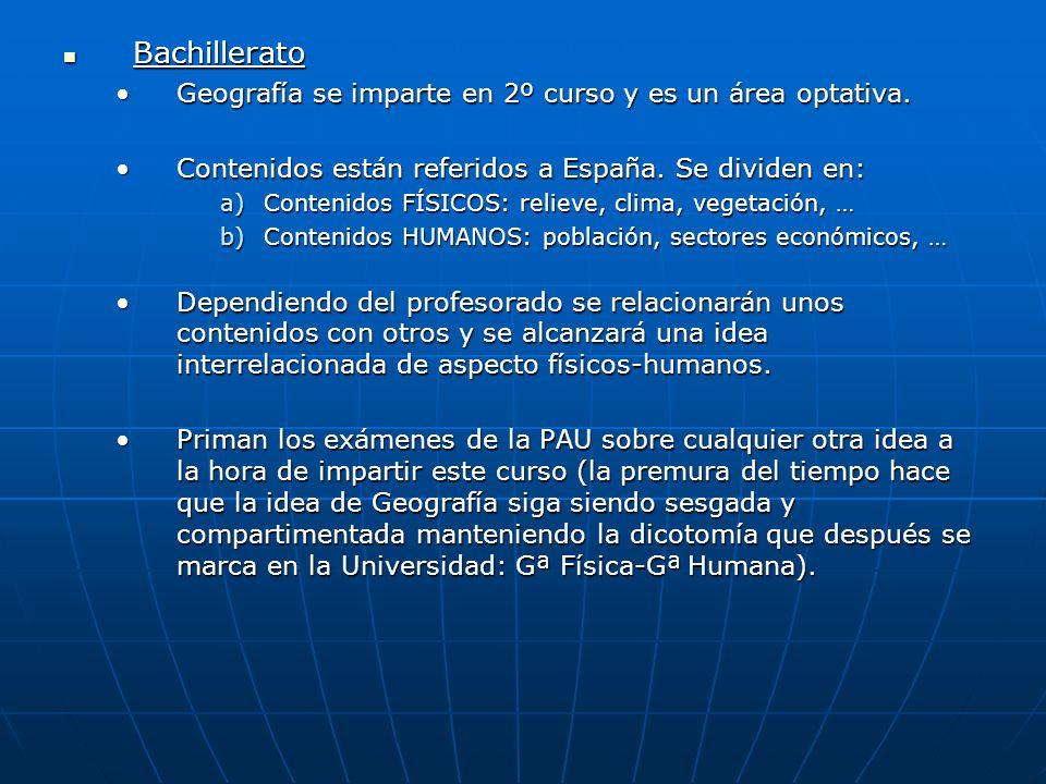 Bachillerato Bachillerato Geografía se imparte en 2º curso y es un área optativa.Geografía se imparte en 2º curso y es un área optativa. Contenidos es