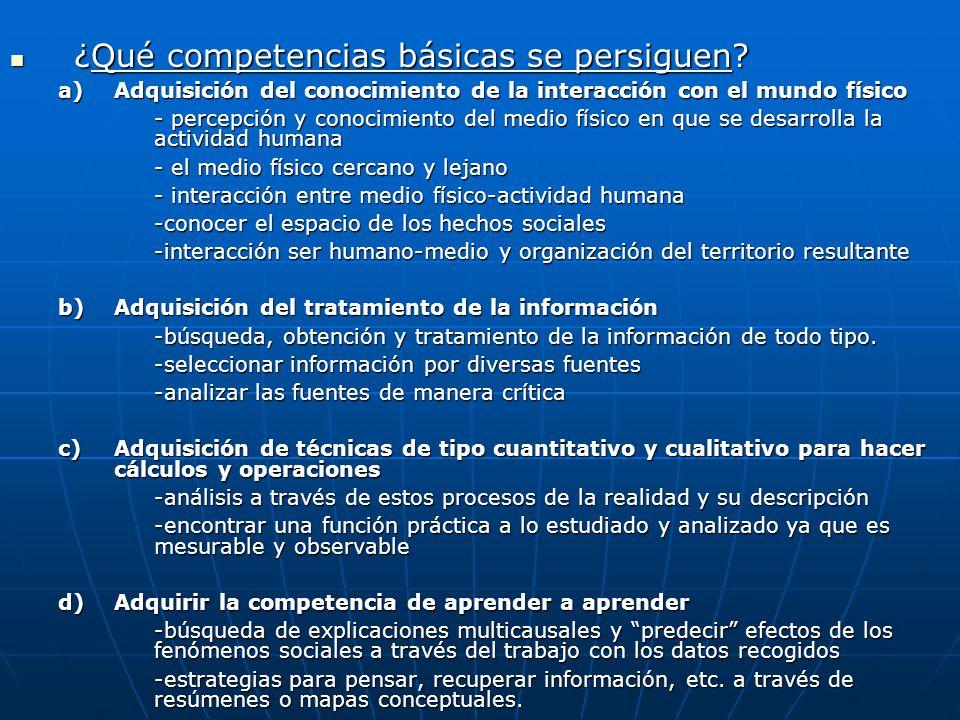 ¿Qué competencias básicas se persiguen? ¿Qué competencias básicas se persiguen? a)Adquisición del conocimiento de la interacción con el mundo físico -