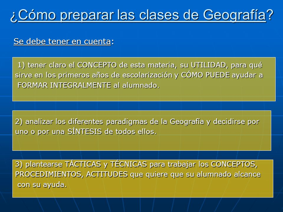 ¿Cómo preparar las clases de Geografía? Se debe tener en cuenta: 1) tener claro el CONCEPTO de esta materia, su UTILIDAD, para qué 1) tener claro el C