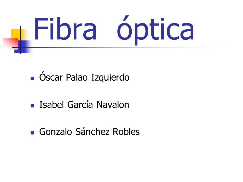 Fibra óptica Óscar Palao Izquierdo Isabel García Navalon Gonzalo Sánchez Robles