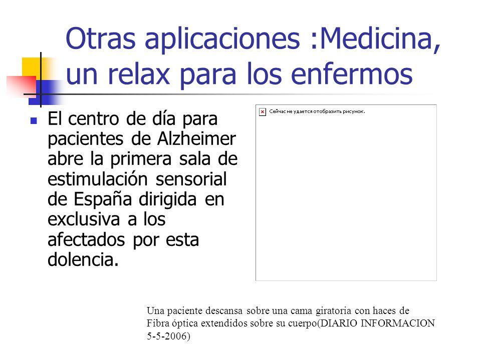 Otras aplicaciones :Medicina, un relax para los enfermos El centro de día para pacientes de Alzheimer abre la primera sala de estimulación sensorial d