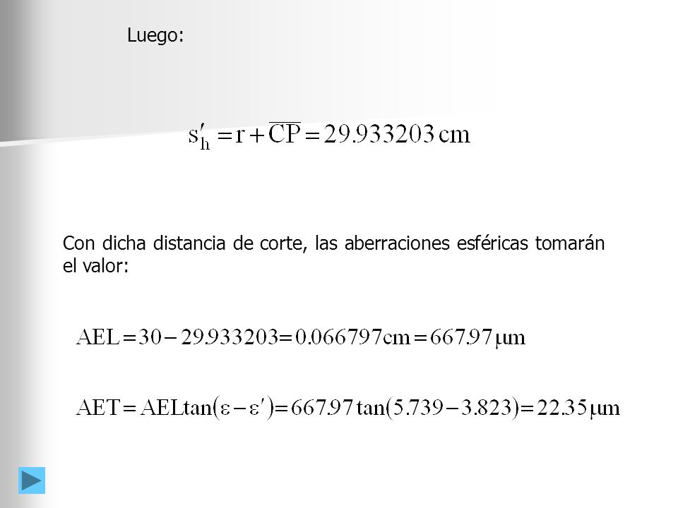 3 er orden exacto AEL 665 m667.97 m AET 22.2 m22.35 m Como se puede observar, la aproximación de tercer orden es lo suficientemente cercana al valor real como para que su uso esté justificado en la mayoría de los casos.