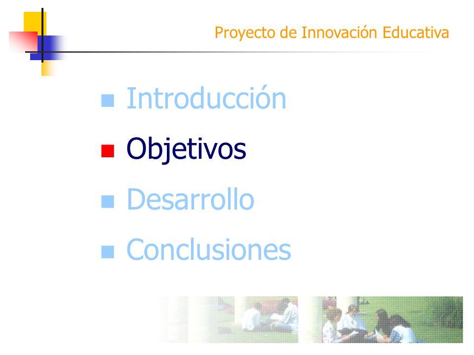 Proyecto de Innovación Educativa Introducción Objetivos Desarrollo Conclusiones Objetivos