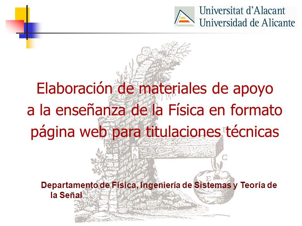 Elaboración de materiales de apoyo a la enseñanza de la Física en formato página web para titulaciones técnicas Departamento de Física, Ingeniería de