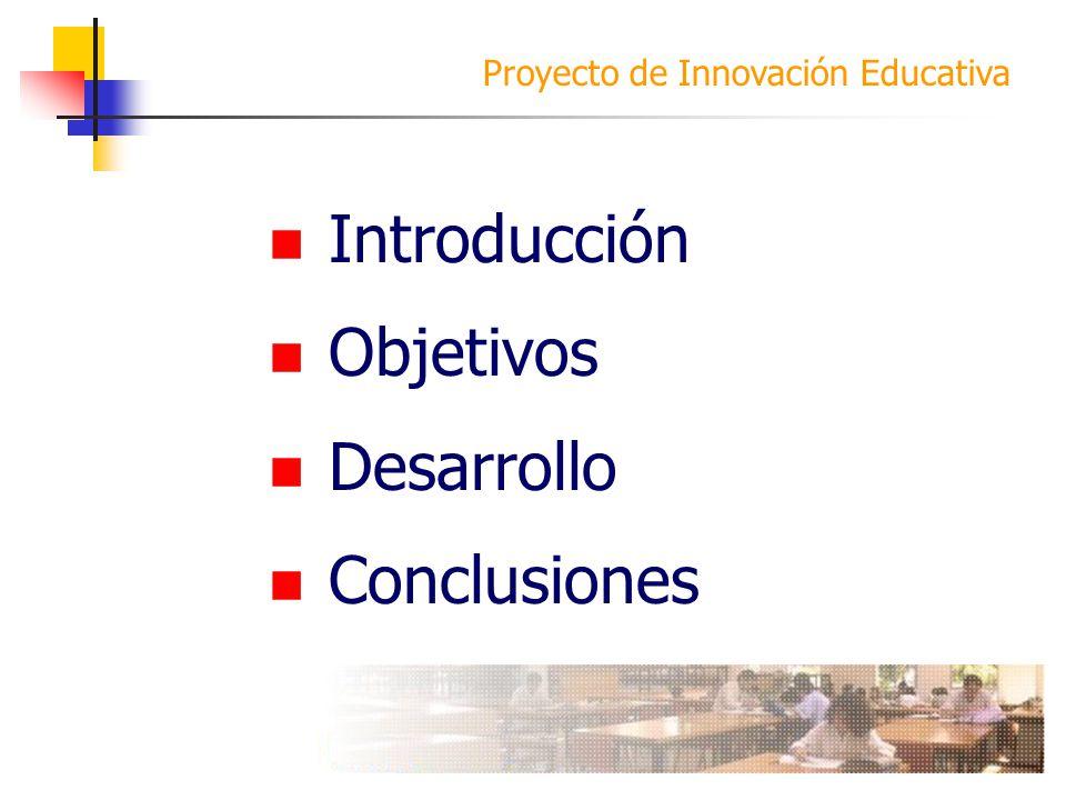 Proyecto de Innovación Educativa Introducción Objetivos Desarrollo Conclusiones