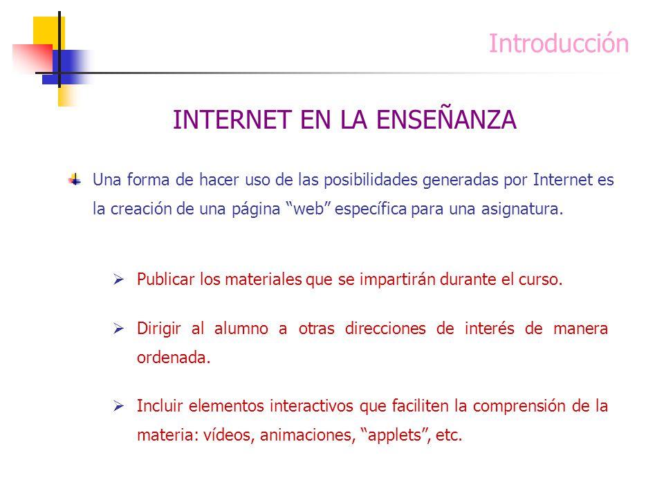 Introducción Una forma de hacer uso de las posibilidades generadas por Internet es la creación de una página web específica para una asignatura. Publi