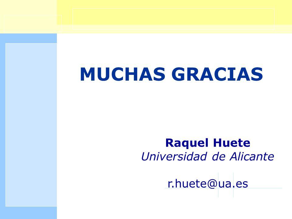 MUCHAS GRACIAS Raquel Huete Universidad de Alicante r.huete@ua.es