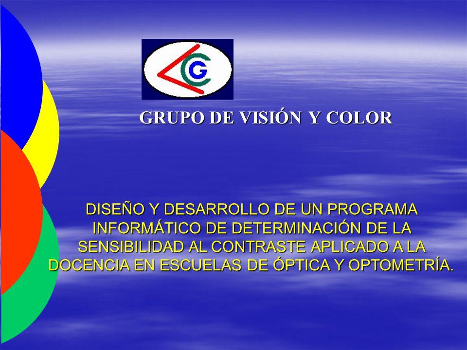 GRUPO DE VISIÓN Y COLOR DISEÑO Y DESARROLLO DE UN PROGRAMA INFORMÁTICO DE DETERMINACIÓN DE LA SENSIBILIDAD AL CONTRASTE APLICADO A LA DOCENCIA EN ESCUELAS DE ÓPTICA Y OPTOMETRÍA.