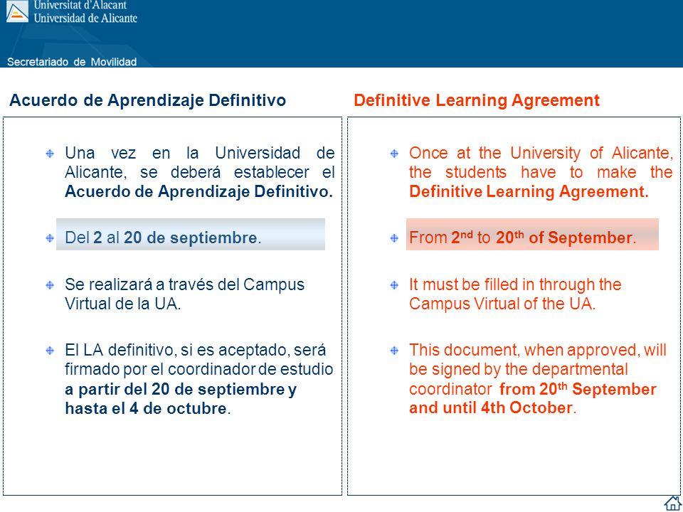 Una vez en la Universidad de Alicante, se deberá establecer el Acuerdo de Aprendizaje Definitivo. Del 2 al 20 de septiembre. Se realizará a través del