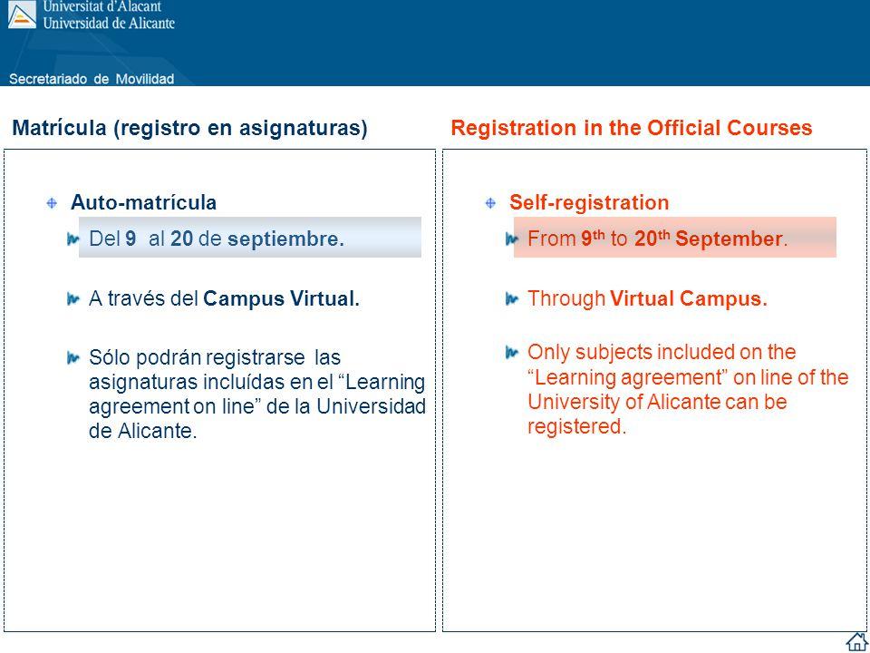 Auto-matrícula Del 9 al 20 de septiembre. A través del Campus Virtual. Sólo podrán registrarse las asignaturas incluídas en el Learning agreement on l