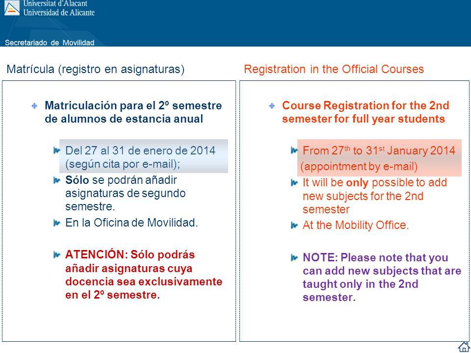Matriculación para el 2º semestre de alumnos de estancia anual Del 27 al 31 de enero de 2014 (según cita por e-mail); Sólo se podrán añadir asignatura