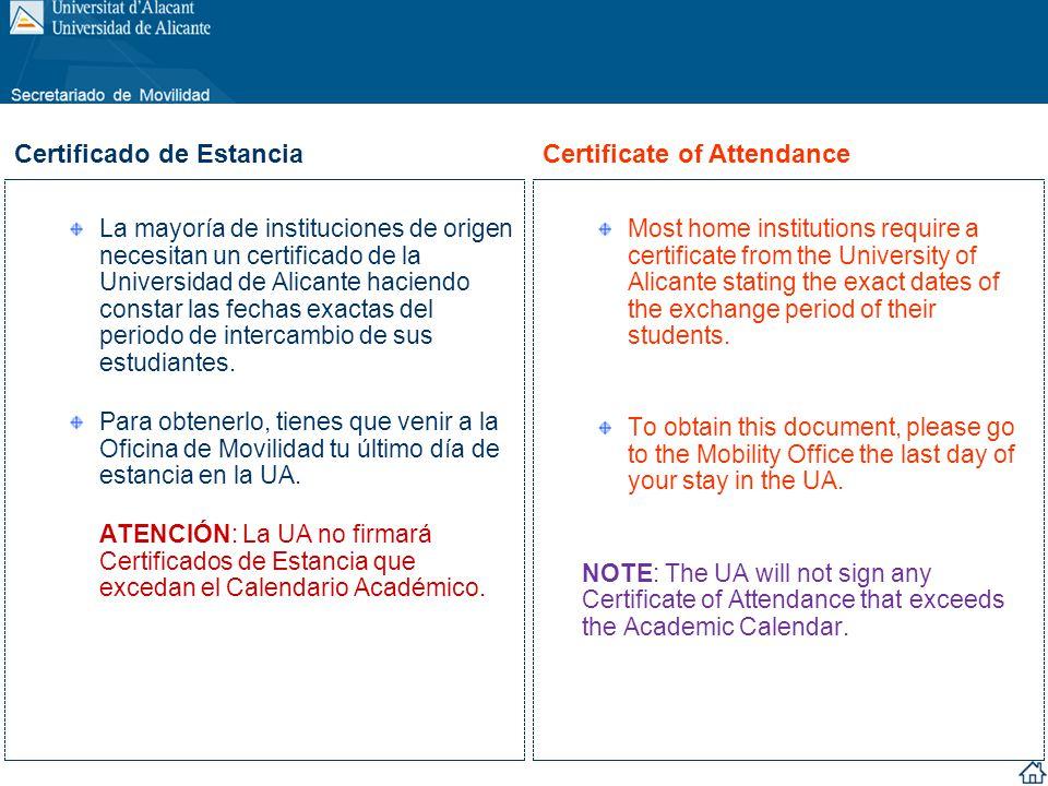 La mayoría de instituciones de origen necesitan un certificado de la Universidad de Alicante haciendo constar las fechas exactas del periodo de interc