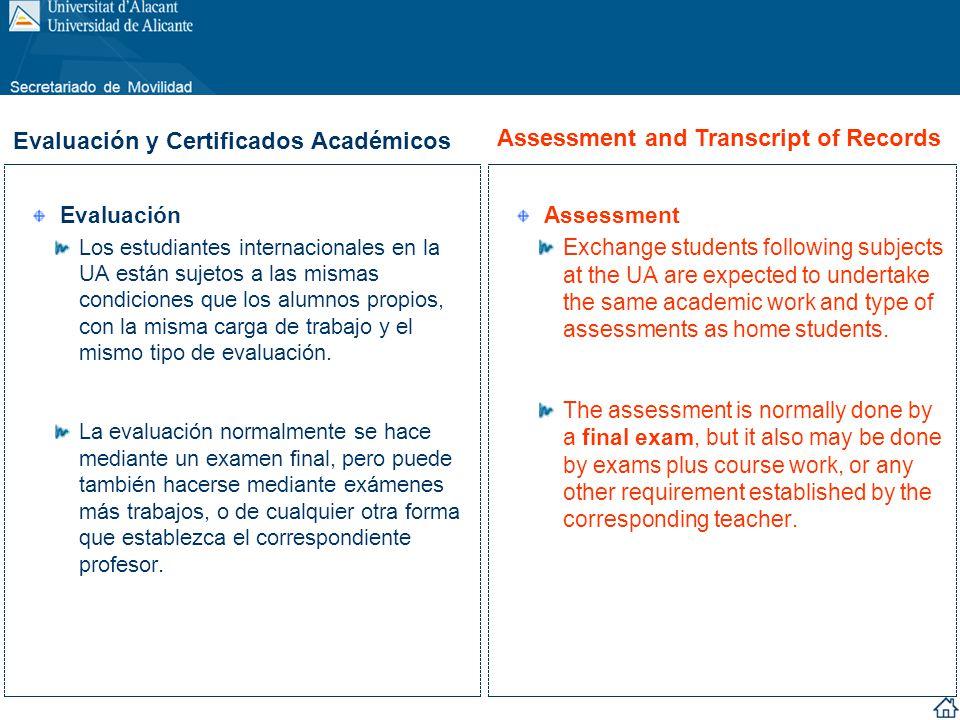 Evaluación Los estudiantes internacionales en la UA están sujetos a las mismas condiciones que los alumnos propios, con la misma carga de trabajo y el
