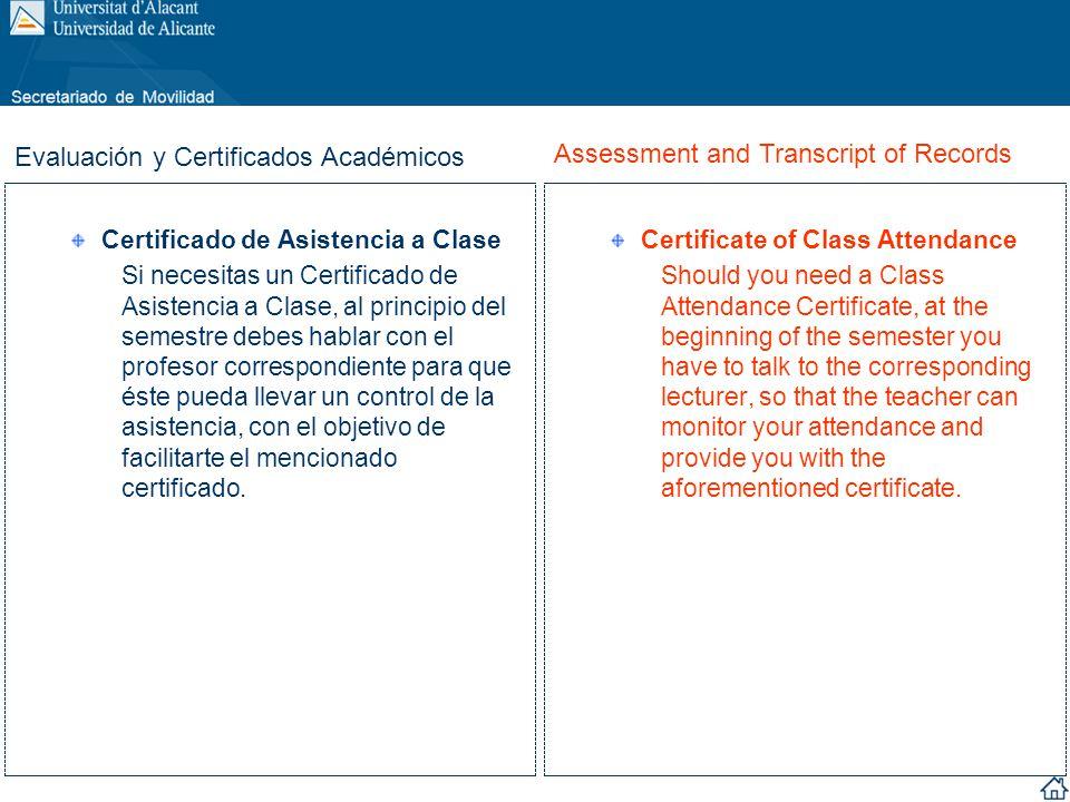 Certificado de Asistencia a Clase Si necesitas un Certificado de Asistencia a Clase, al principio del semestre debes hablar con el profesor correspond