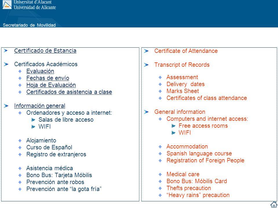 Certificado de Asistencia a Clase Si necesitas un Certificado de Asistencia a Clase, al principio del semestre debes hablar con el profesor correspondiente para que éste pueda llevar un control de la asistencia, con el objetivo de facilitarte el mencionado certificado.