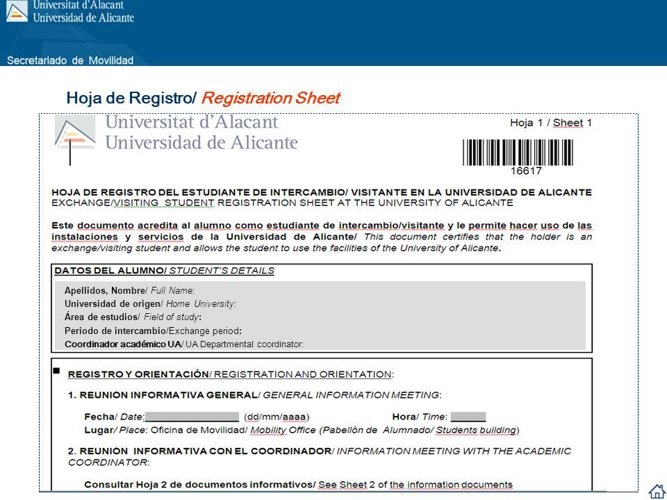 Hoja de Registro/ Registration Sheet Apellidos, Nombre/ Full Name: Universidad de origen/ Home University: Área de estudios/ Field of study: Periodo de intercambio/Exchange period: Coordinador académico UA/ UA Departmental coordinator: