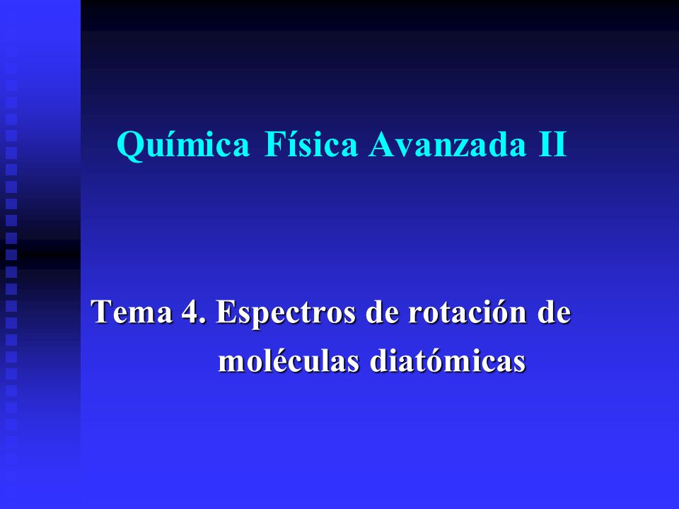 Química Física Avanzada II Tema 4. Espectros de rotación de moléculas diatómicas moléculas diatómicas