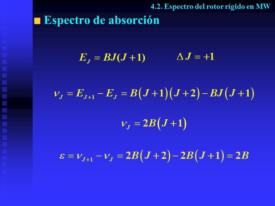 Transiciones y espectro J 5 4 3 2 1 0 E 0 2B 6B 12B 20B 30B 2B4B6B8B 10B 4.2.