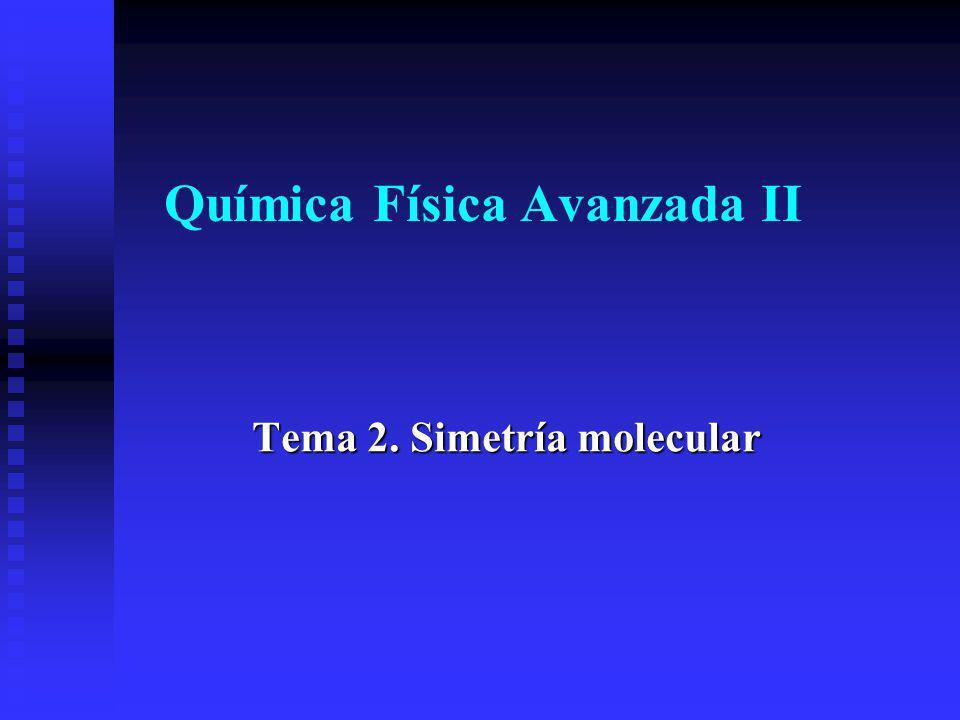 Química Física Avanzada II Tema 2. Simetría molecular