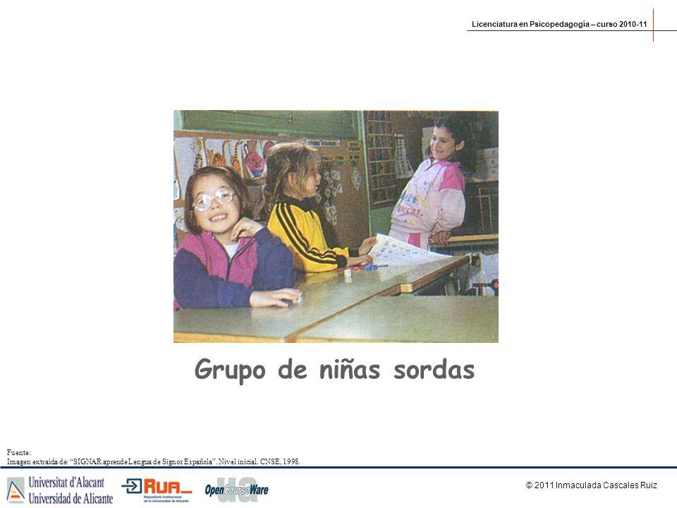 Grupo de niñas sordas Licenciatura en Psicopedagogía – curso 2010-11 © 2011 Inmaculada Cascales Ruiz Fuente: Imagen extraída de: SIGNAR aprende Lengua