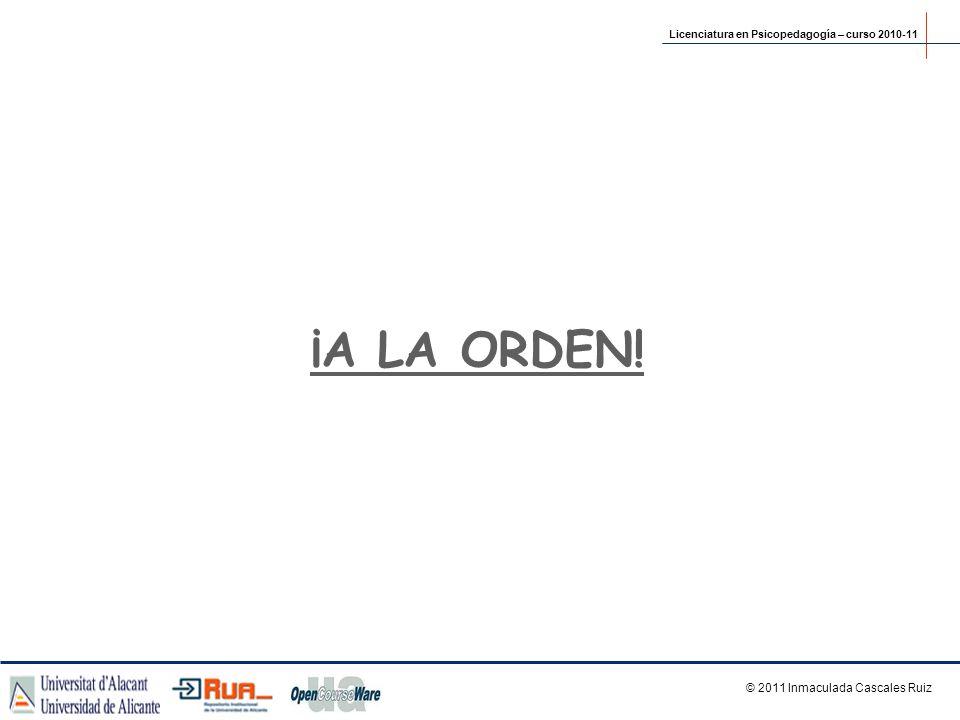 ¡A LA ORDEN! © 2011 Inmaculada Cascales Ruiz Licenciatura en Psicopedagogía – curso 2010-11