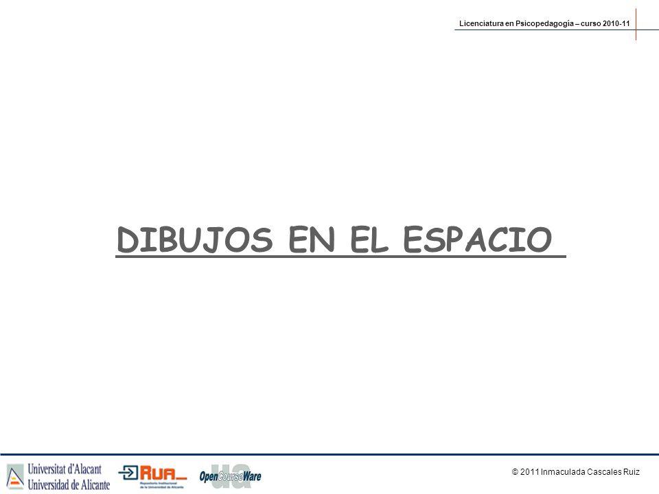 DIBUJOS EN EL ESPACIO Licenciatura en Psicopedagogía – curso 2010-11 © 2011 Inmaculada Cascales Ruiz