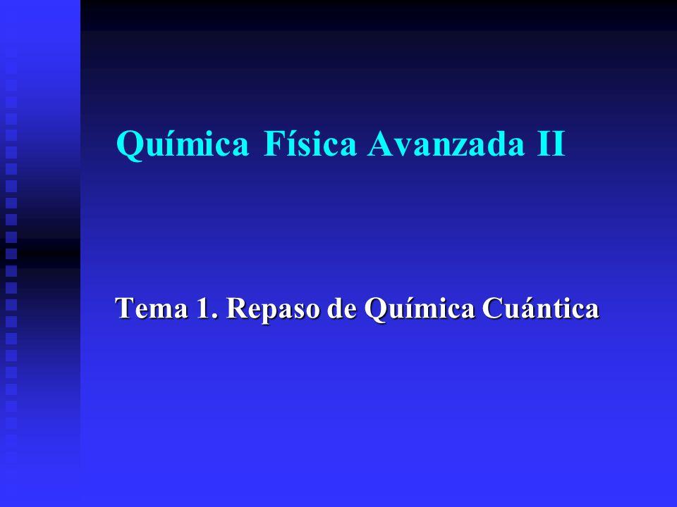 Química Física Avanzada II Tema 1. Repaso de Química Cuántica