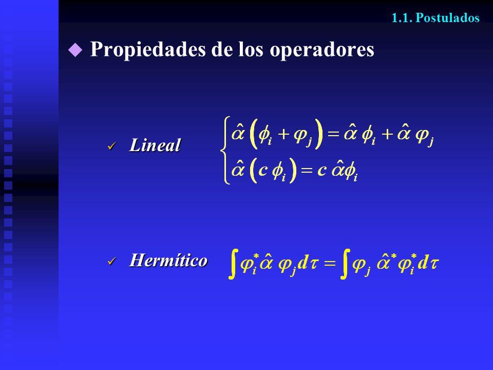 Propiedades de los operadores 1.1. Postulados Lineal Lineal Hermítico Hermítico