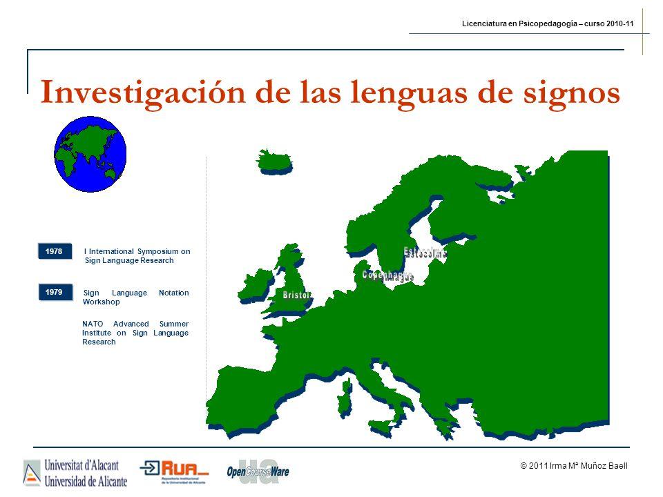 Licenciatura en Psicopedagogía – curso 2010-11 © 2011 Irma Mª Muñoz Baell Investigación de las lenguas de signos 1978 1979 Sign Language Notation Work