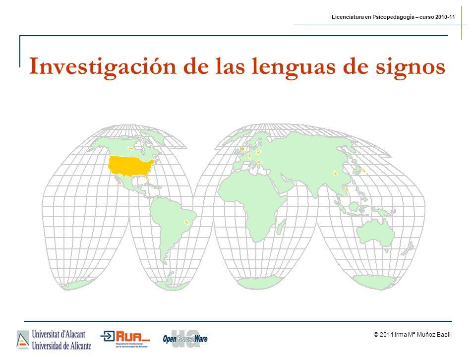 Licenciatura en Psicopedagogía – curso 2010-11 © 2011 Irma Mª Muñoz Baell Investigación de las lenguas de signos