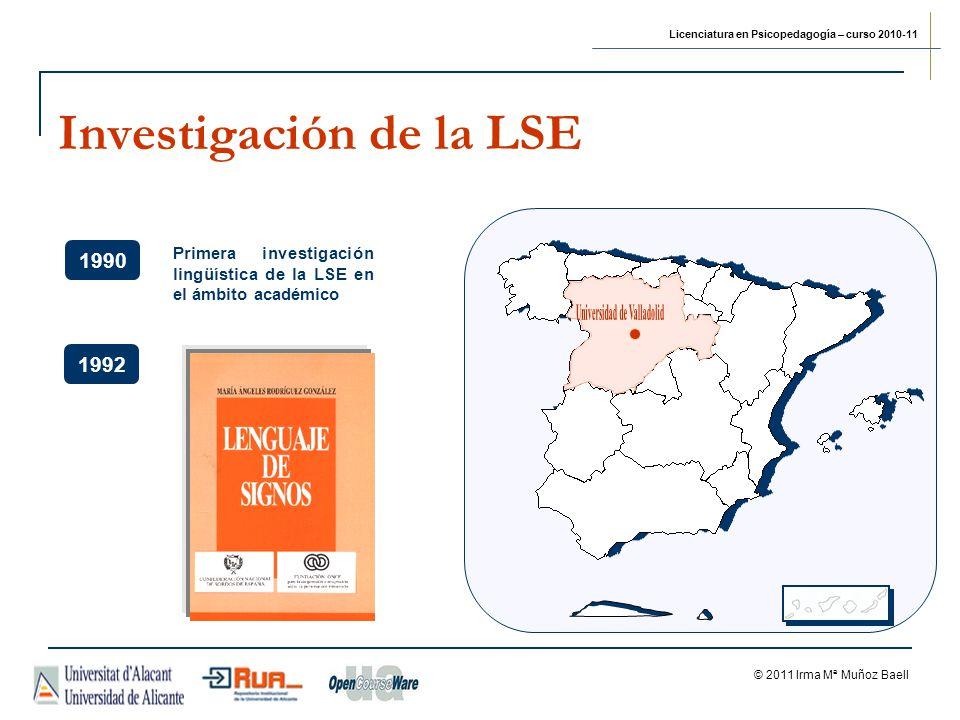 Licenciatura en Psicopedagogía – curso 2010-11 © 2011 Irma Mª Muñoz Baell Investigación de la LSE 1990 Primera investigación lingüística de la LSE en