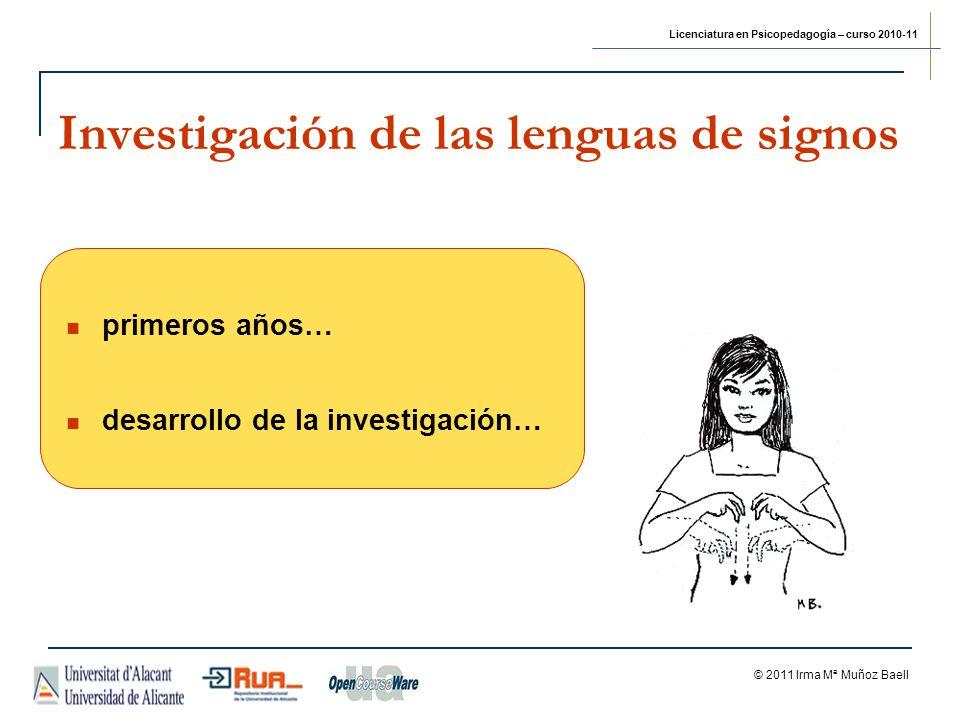 Licenciatura en Psicopedagogía – curso 2010-11 © 2011 Irma Mª Muñoz Baell Investigación de las lenguas de signos primeros años… desarrollo de la inves