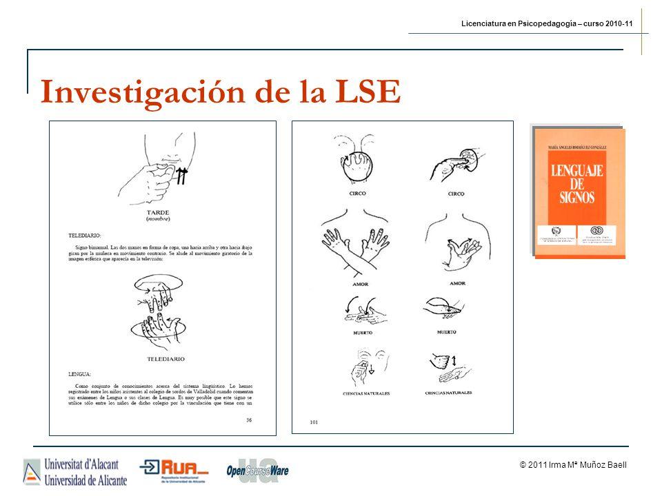Licenciatura en Psicopedagogía – curso 2010-11 © 2011 Irma Mª Muñoz Baell Investigación de la LSE
