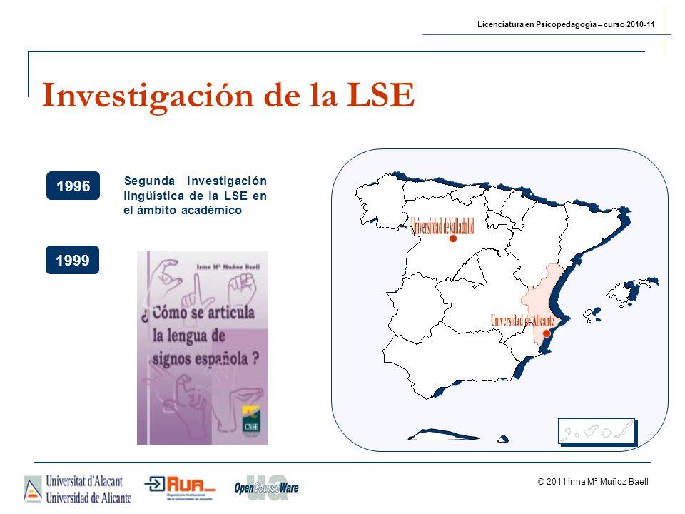 Licenciatura en Psicopedagogía – curso 2010-11 © 2011 Irma Mª Muñoz Baell 1996 Segunda investigación lingüística de la LSE en el ámbito académico 1999