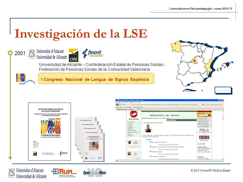 Licenciatura en Psicopedagogía – curso 2010-11 © 2011 Irma Mª Muñoz Baell 2001 I Congreso Nacional de Lengua de Signos Española Universidad de Alicant