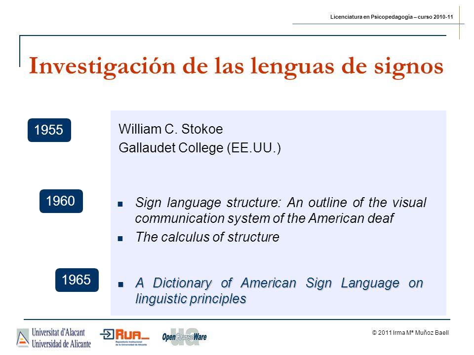 Licenciatura en Psicopedagogía – curso 2010-11 © 2011 Irma Mª Muñoz Baell Investigación de las lenguas de signos 1955 William C. Stokoe Gallaudet Coll