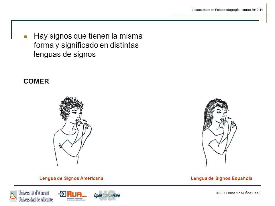 Licenciatura en Psicopedagogía – curso 2010-11 © 2011 Irma Mª Muñoz Baell Lengua de Signos AmericanaLengua de Signos Española Hay signos que tienen la misma forma y significado en distintas lenguas de signos COMER